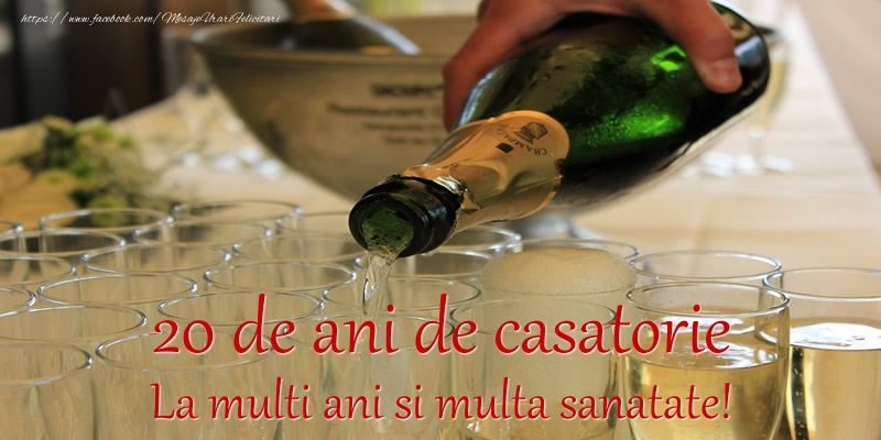 Felicitari aniversare De Casatorie - 20 de ani de casatorie La multi ani si multa sanatate!