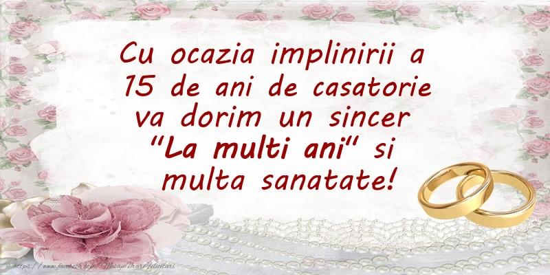 Felicitari aniversare De Casatorie - Cu ocazia implinirii a 15 ani de casatorie va dorim un sincer La multi ani si  multa sanatate!