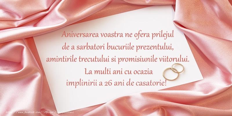 Felicitari aniversare De Casatorie - Aniversarea voastra ne ofera prilejul de a sarbatori bucuriile prezentului, amintirile trecutului si promisiunile viitorului. La multi ani cu ocazia implinirii a 26 ani de casatorie!