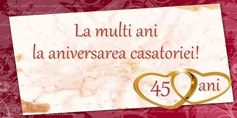 Felicitari aniversare De Casatorie - La multi ani la aniversarea casatoriei! 45 ani