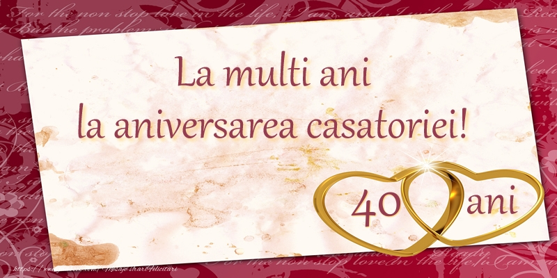 Felicitari aniversare De Casatorie - La multi ani la aniversarea casatoriei! 40 ani