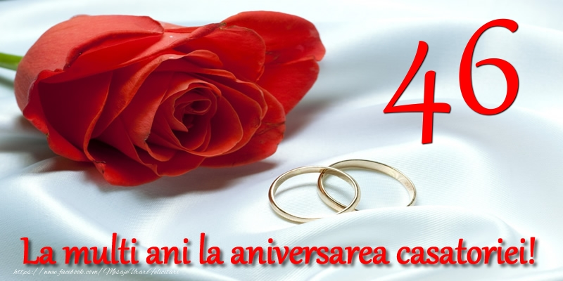 Felicitari aniversare De Casatorie - 46 ani La multi ani la aniversarea casatoriei!