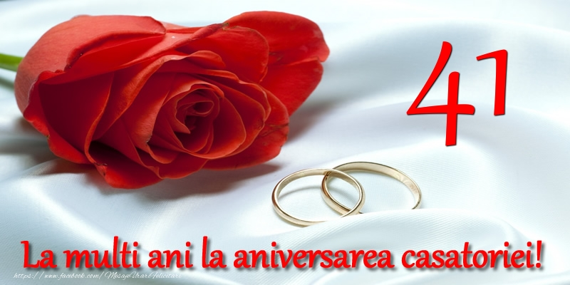 Felicitari aniversare De Casatorie - 41 ani La multi ani la aniversarea casatoriei!