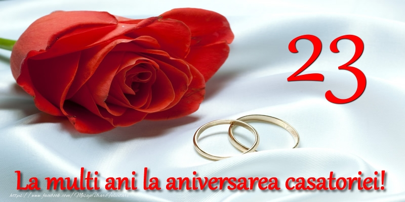 Felicitari aniversare De Casatorie - 23 ani La multi ani la aniversarea casatoriei!