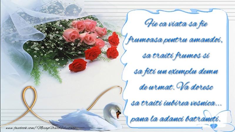 Felicitari aniversare De Casatorie - Va doresc sa traiti iubirea vesnica... pana la adanci batraneti