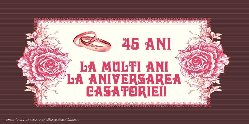 Felicitari aniversare De Casatorie - 45 ani La multi ani la aniversarea casatoriei!