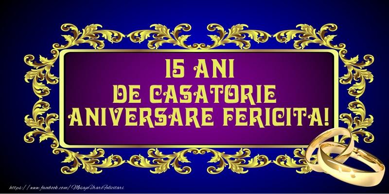 Felicitari aniversare De Casatorie - 15 ani de Casatorie Aniversare Fericita!