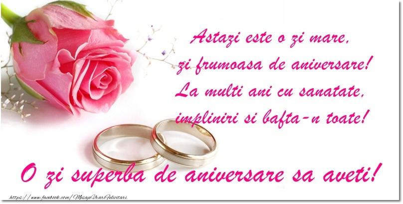 Felicitari aniversare De Casatorie - Astazi este o zi mare, zi frumoasa de aniversare! La multi ani cu sanatate, impliniri si bafta-n toate! O zi superba de aniversare sa aveti!