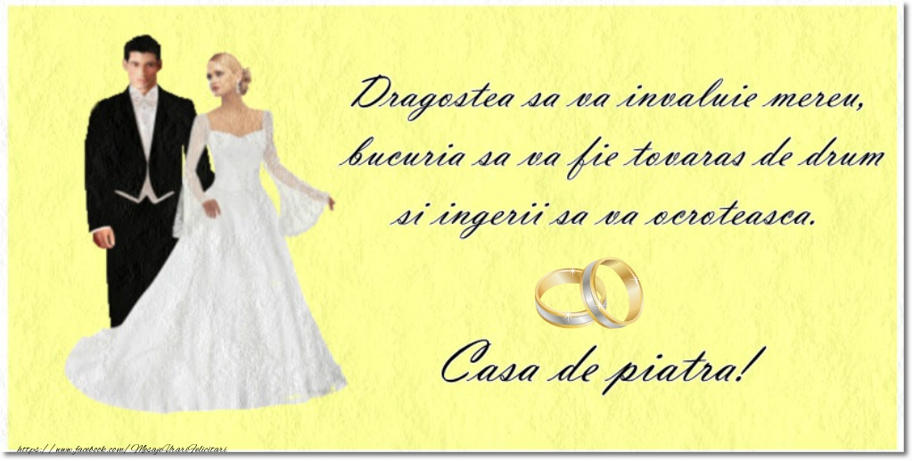 Felicitari aniversare De Casatorie - Dragostea sa va invaluie mereu, bucuria sa va fie tovaras de drum si ingerii sa va ocroteasca. Casa de piatra!