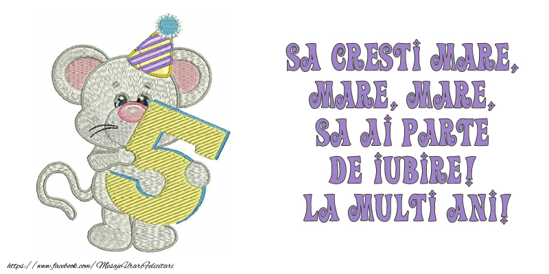 Felicitari aniversare Pentru Copii - Sa cresti mare, mare, mare, sa ai parte  de iubire!  La multi ani!