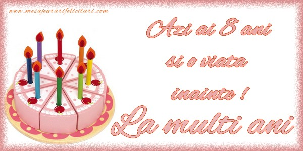 Felicitari aniversare Pentru Copii - Azi ai 8 ani si o viata  inainte. La multi ani !