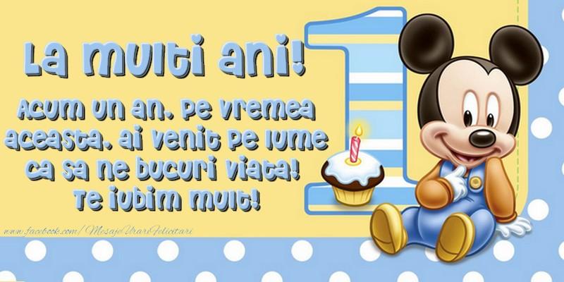 Felicitari aniversare Pentru Copii - La multi ani! Acum un an, pe vremea aceasta, ai venit pe lume ca sa ne bucuri viata!  Te iubim mult!