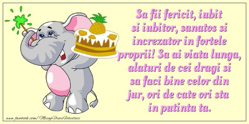 Felicitari aniversare Pentru Copii - Sa fii fericit, iubit si iubitor, sanatos si increzator in fortele proprii!