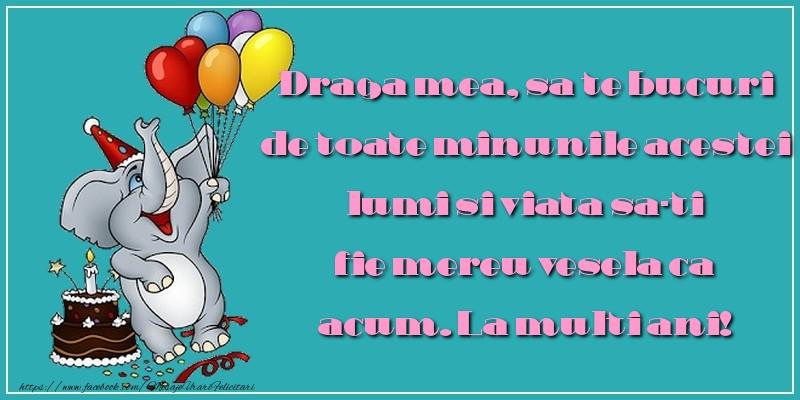 Felicitari aniversare Pentru Copii - Draga mea, sa te bucuri de toate minunile acestei lumi
