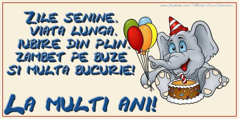 Felicitari aniversare Pentru Copii - La multi ani! Zile senine, viata lunga, iubire din plin, zambet pe buze si multa bucurie!