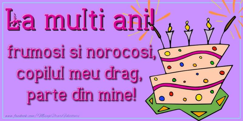 Felicitari aniversare Pentru Copii - La multi ani! frumosi si norocosi, copilul meu drag, parte din mine!