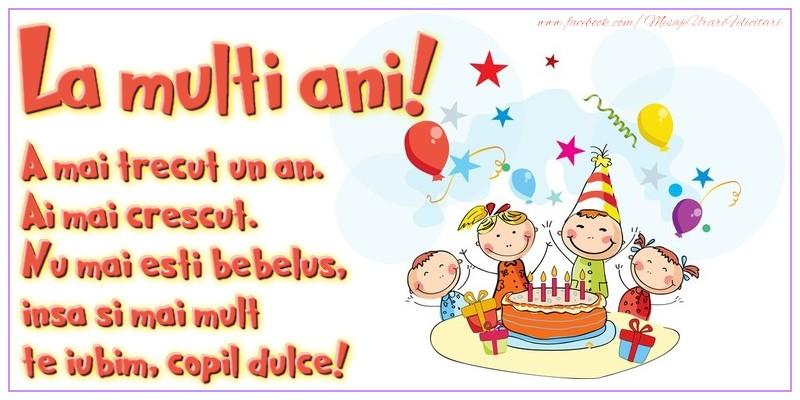 Felicitari aniversare Pentru Copii - La multi ani! A mai trecut un an. Ai mai crescut. Nu mai esti bebelus, insa si mai mult te iubim, copil dulce!