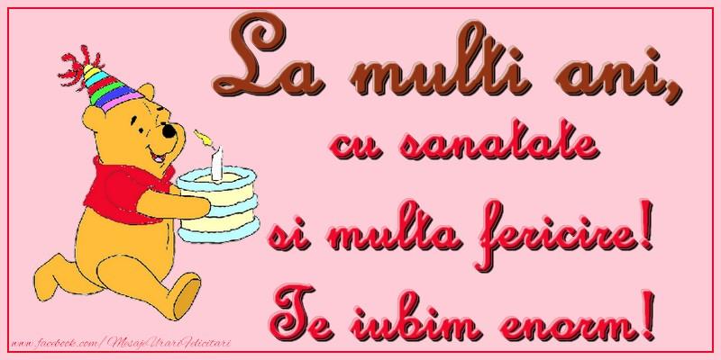 Felicitari aniversare Pentru Copii - La multi ani, cu sanatate si multa fericire! Te iubim enorm!