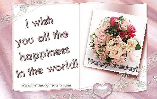 Felicitari Aniversare in limba Engleza - I wish  you all the  happiness  in the world!