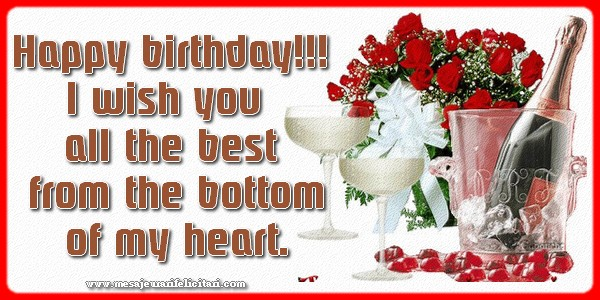 Felicitari Aniversare in limba Engleza - Happy birthday!!! wish you all the best from the bottom of my heart.