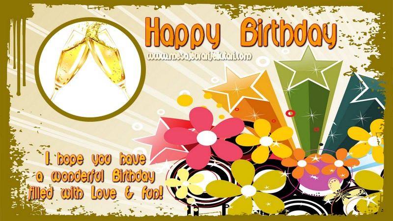 Felicitari Aniversare in limba Engleza - I hope you have a wonderful Birthday filled with Love & Fun!