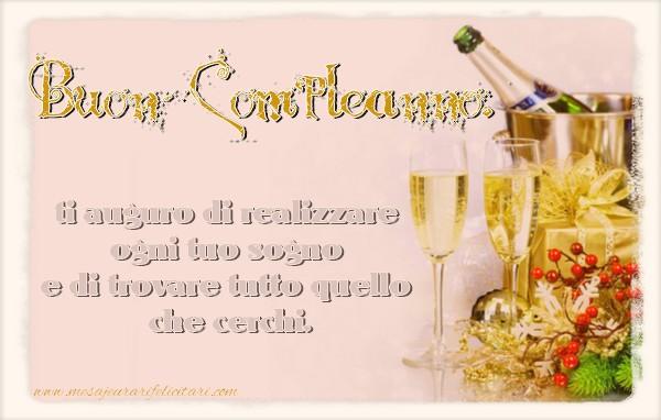 Felicitari Aniversare in limba Italiana - Buon Compleanno, ti auguro di realizzare ogni tuo sogno e di trovare tutto quello che cerchi.