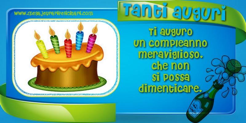 Felicitari Aniversare in limba Italiana - Ti auguro un compleanno meraviglioso, che non si possa dimenticare. Tanti auguri