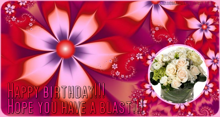 Felicitari Aniversare in limba Engleza - Happy birthday!!! Hope you have a blast!!!