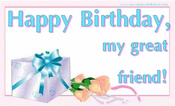Felicitari Aniversare in limba Engleza - Happy Birthday, my great friend!