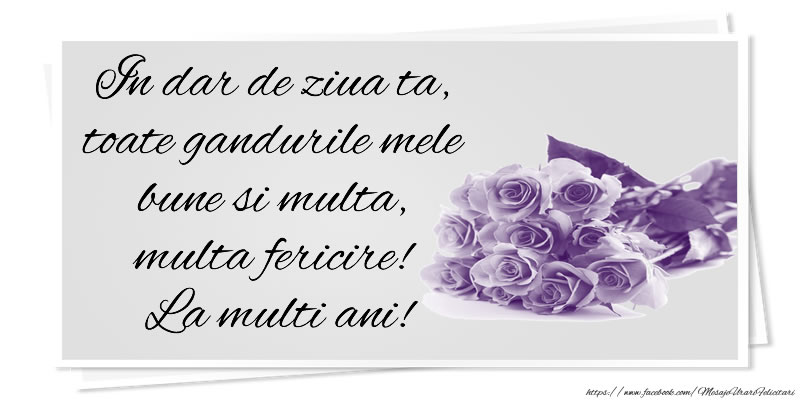 Felicitari aniversare De La Multi Ani - In dar de ziua ta, toate gandurile mele bune si multa, multa fericire! La multi ani!