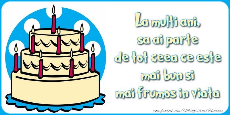 Felicitari aniversare De La Multi Ani - La multi ani, sa ai parte de tot ceea ce este mai bun si mai frumos in viata