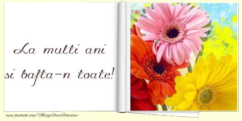 Felicitari aniversare De La Multi Ani - La multi ani si bafta-n toate!