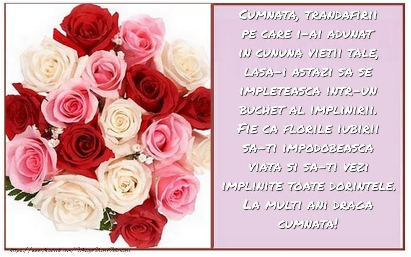 Felicitari aniversare De La Multi Ani - Cumnata, florile iubirii sa-ti impodobeasca viata si sa-ti vezi implinite toate dorintele