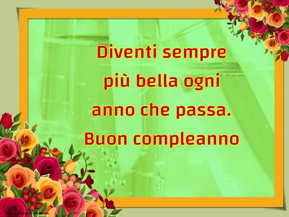 Felicitari Aniversare in limba Italiana - Diventi sempre più bella ogni anno che passa. Buon compleanno