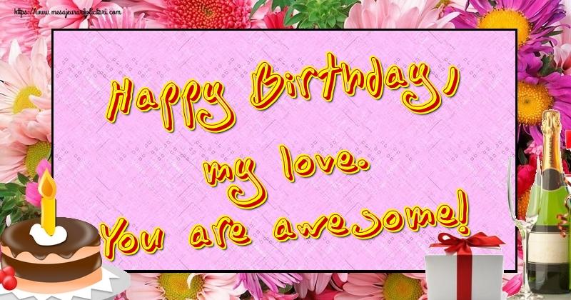 Felicitari Aniversare in limba Engleza - Happy Birthday, my love. You are awesome!