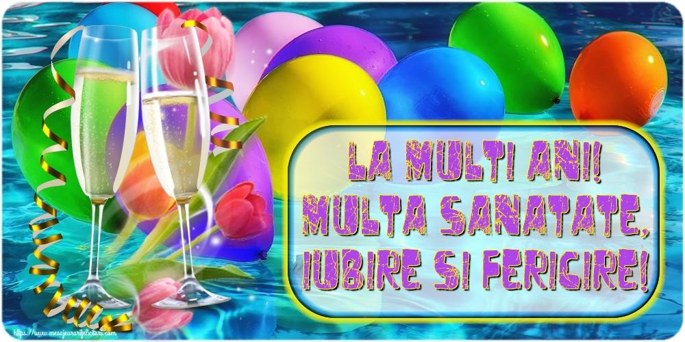 Felicitari aniversare De La Multi Ani - La multi ani! Multa sanatate, iubire si fericire!