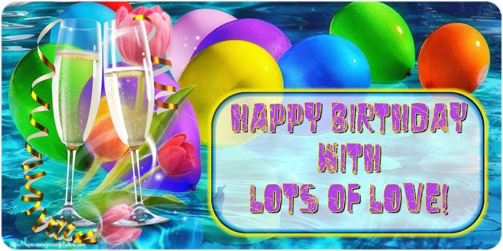 Felicitari Aniversare in limba Engleza - Happy Birthday with lots of love!