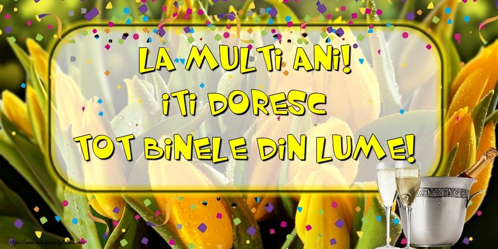 Felicitari aniversare De La Multi Ani - La multi ani! Iti doresc tot binele din lume!