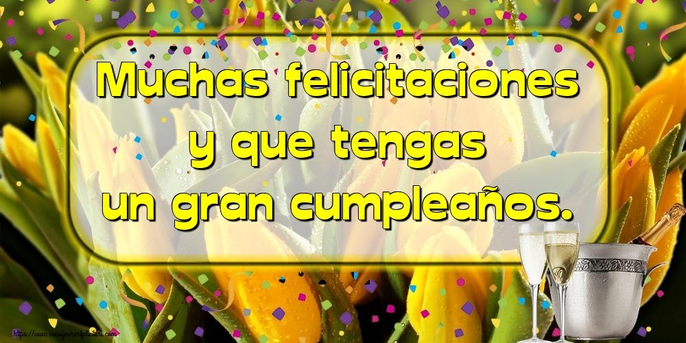 Felicitari Aniversare in limba Spaniola - Muchas felicitaciones y que tengas un gran cumpleaños.