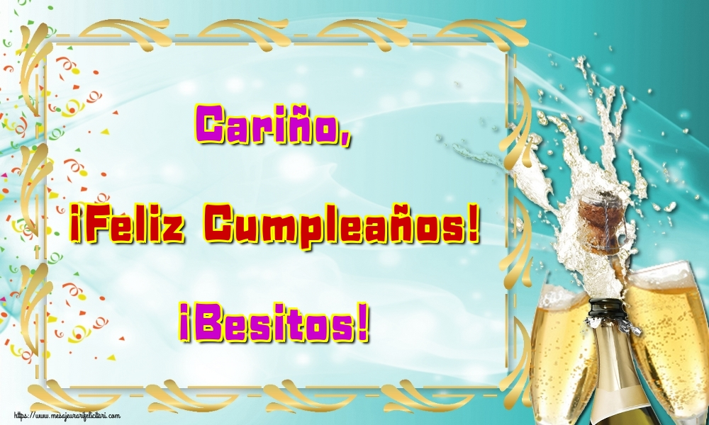 Felicitari Aniversare in limba Spaniola - Cariño, ¡Feliz Cumpleaños! ¡Besitos!