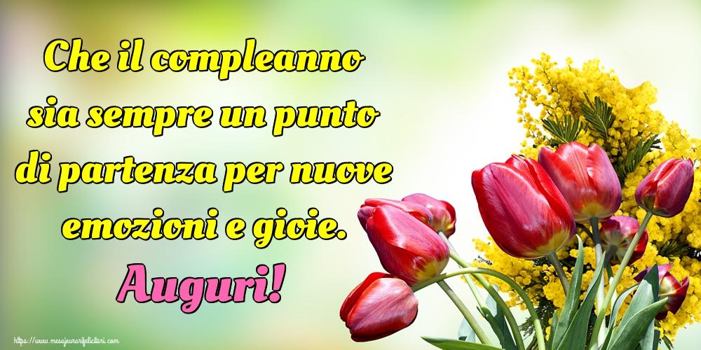 Felicitari Aniversare in limba Italiana - Che il compleanno sia sempre un punto di partenza per nuove emozioni e gioie. Auguri!