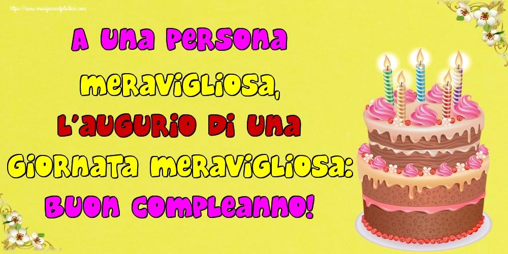 Felicitari Aniversare in limba Italiana - A una persona meravigliosa, l'augurio di una giornata meravigliosa: buon compleanno!