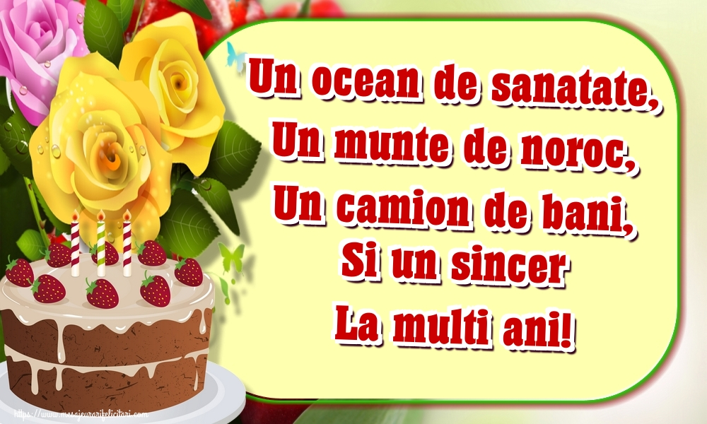 Felicitari aniversare De La Multi Ani - Un ocean de sanatate, Un munte de noroc, Un camion de bani, Si un sincer La multi ani!