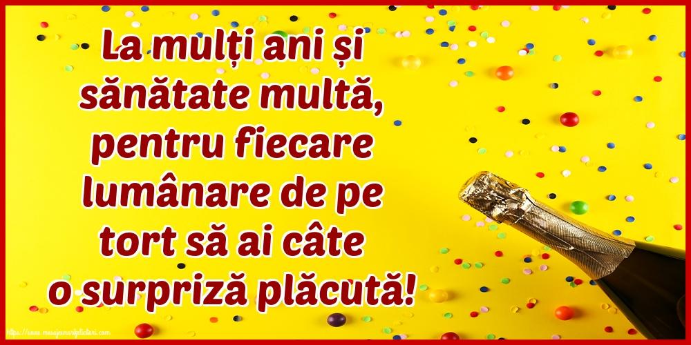 Felicitari aniversare De La Multi Ani - La mulți ani și sănătate multă, pentru fiecare lumânare de pe tort să ai câte o surpriză plăcută!