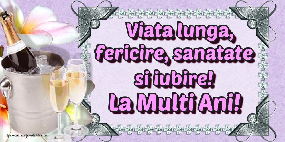 Felicitari aniversare De La Multi Ani - Viata lunga, fericire, sanatate si iubire! La Multi Ani!