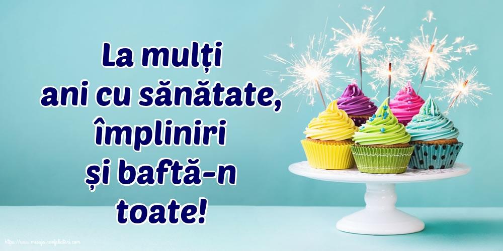 Felicitari aniversare De La Multi Ani - La mulți ani cu sănătate, împliniri și baftă-n toate!