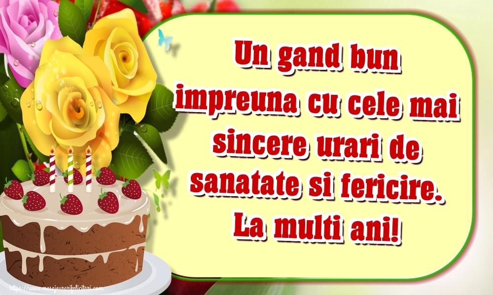 Felicitari aniversare De La Multi Ani - Un gand bun impreuna cu cele mai sincere urari de sanatate si fericire. La multi ani!