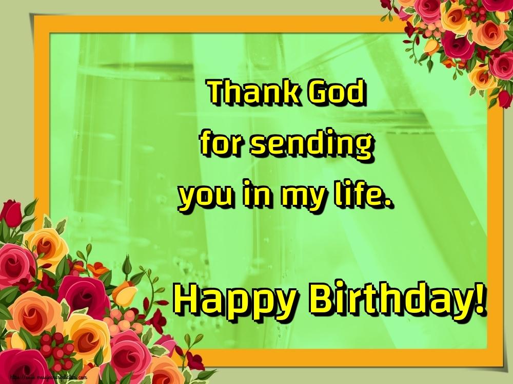 Felicitari Aniversare in limba Engleza - Thank God for sending you in my life. Happy Birthday!