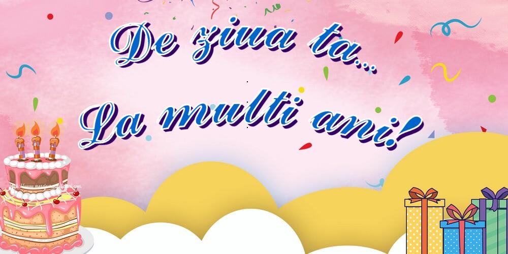 Felicitari aniversare De La Multi Ani - De ziua ta... La multi ani!