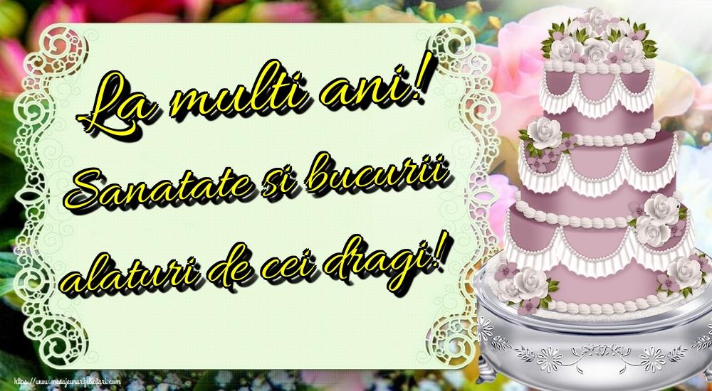 Felicitari aniversare De La Multi Ani - La multi ani! Sanatate si bucurii alaturi de cei dragi!